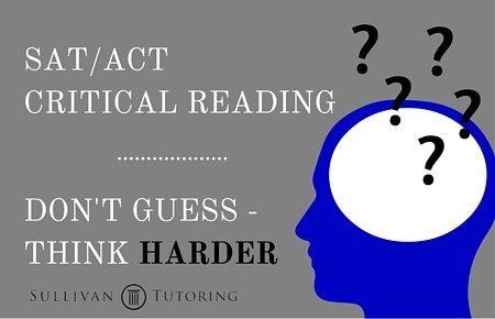 SAT-ACT Critical Reading: Don't guess -- think harder